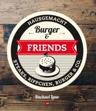 Lane Rachael. Burger & Friends - Hausgemacht Steaks, Rippchen, Burger & Co.